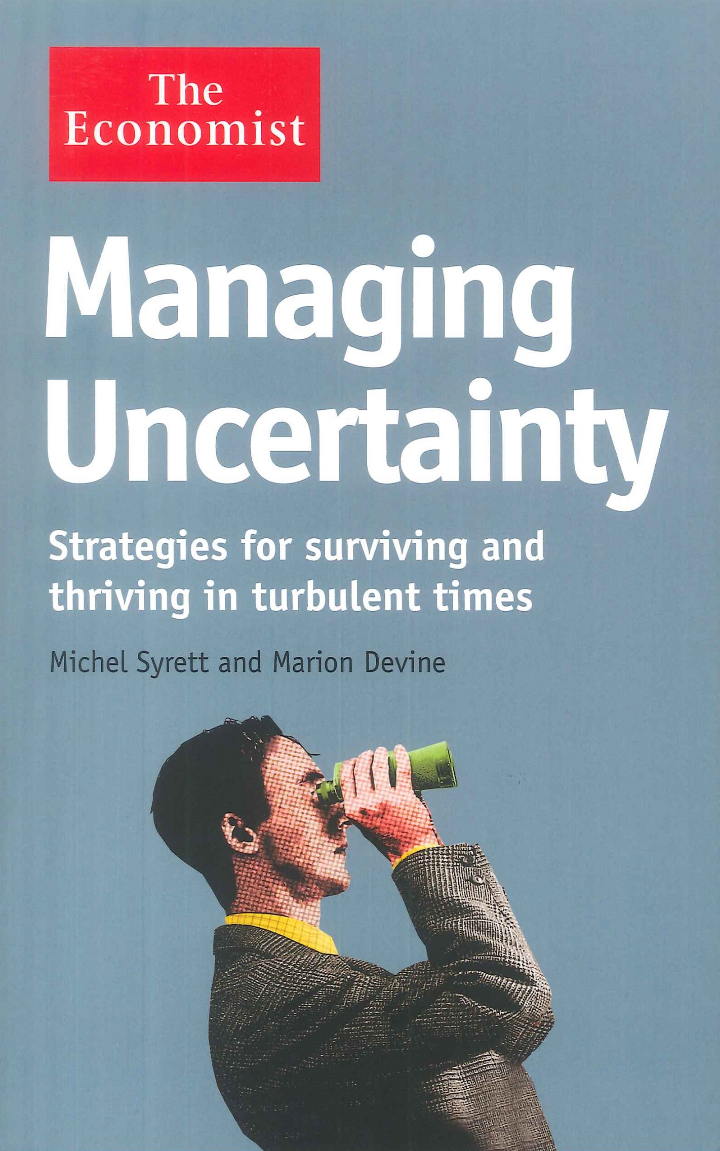 Managing uncertainty:strategies for surviving and thriving in turbulent times