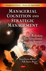 Managerial cognition and strategic management:rethinking internationalization strategies