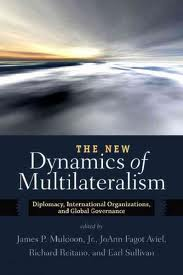 The new dynamics of multilateralism:diplomacy, international organizations, and global governance