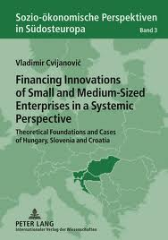 Financing innovations of small and medium-sized enterprises in a systemic perspective:theoretical foundations and cases of hungary, slovenia and croatia