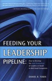 Feeding your leadership pipeline:how to develop the next generation of leaders in small to mid-sized companies