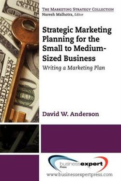 Strategic marketing planning for the small to medium-sized business:writing a marketing plan