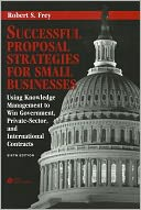 Successful proposal strategies for small businesses:using knowledge management to win government, private-sector, and international contracts