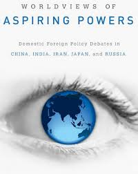 Worldviews of aspiring powers:domestic foreign policy debates in China, India, Iran, Japan and Russia