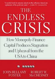 The endless crisis:how monopoly-finance capital produces stagnation and upheaval from the U.S.A to China