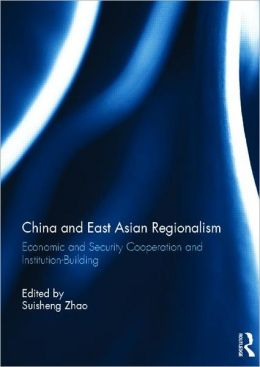 China and East Asian regionalism:economic and security cooperation and institution-building