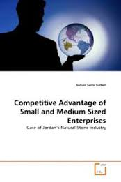 Competitive advantage of small and medium sized enterprises:case of Jordan