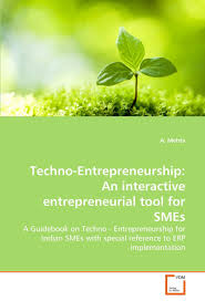 Techno-entrepreneurship:an interactive entrepreneurial tool for SMEs:a guidebook on techno-entrepreneurship for Indian SMEs with special reference to ERP implementation