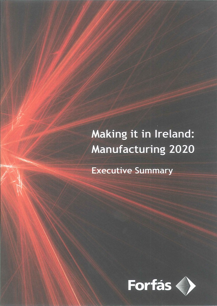 Making it in Ireland:manufacturing 2020:executive summary