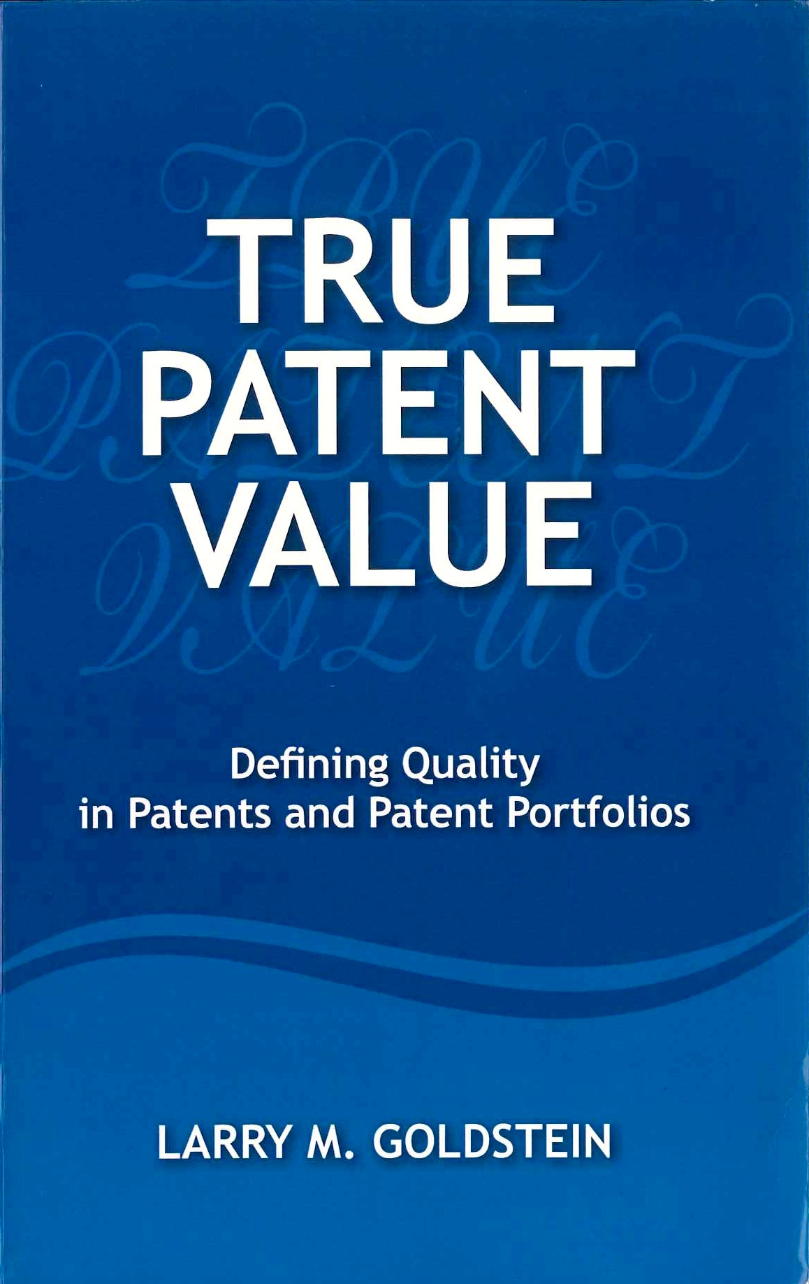 True patent value:defining quality in patents and patent portfolios