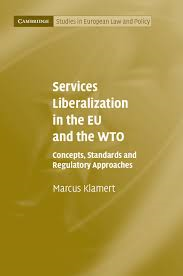 Services liberalization in the EU and the WTO:concepts, standards and regulatory approaches