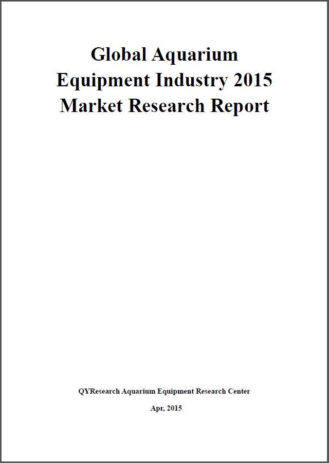 Global aquarium equipment industry 2015 market research report [e-book]