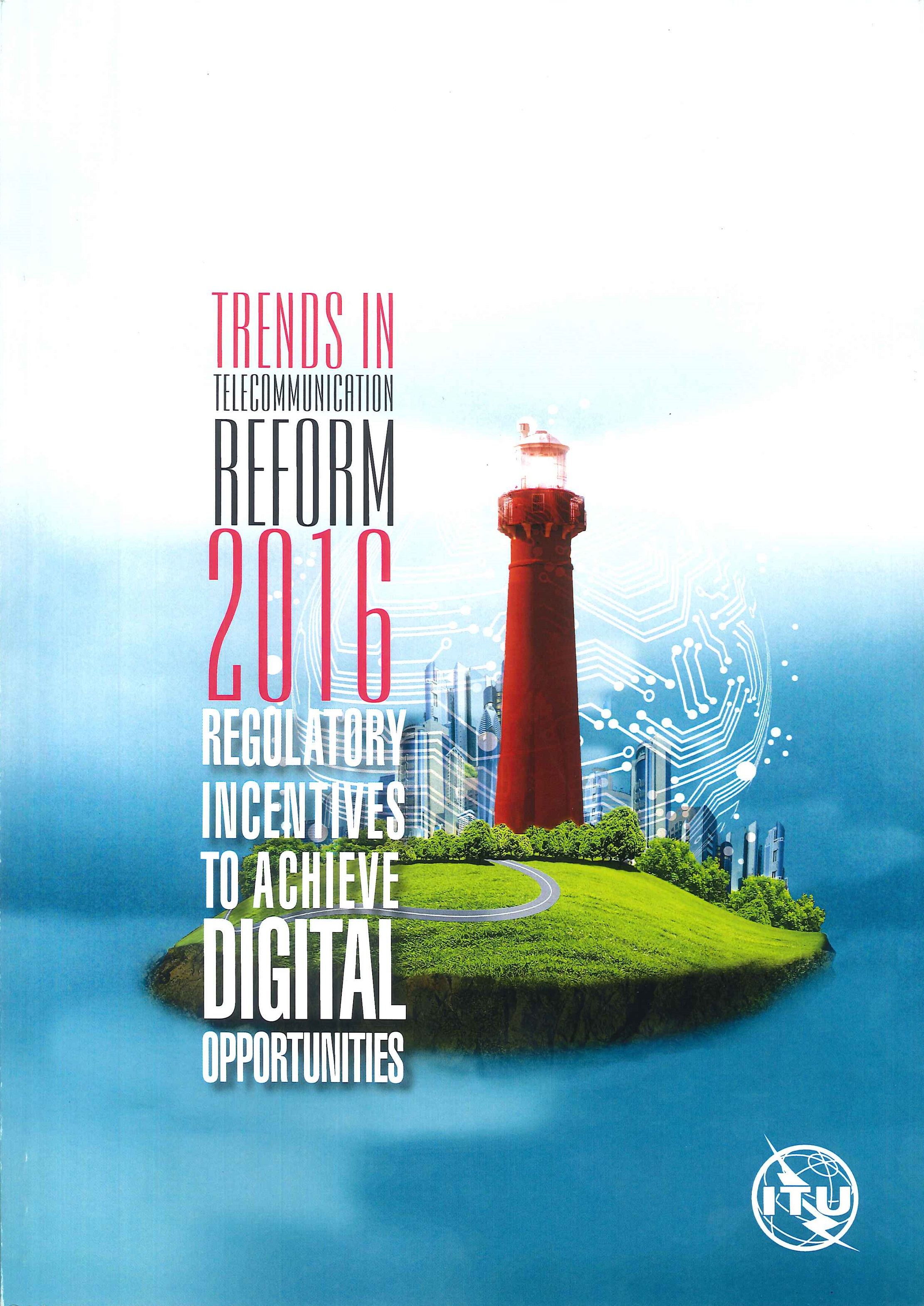Trends in telecommunication reform [ebook]:regulatory incentives to achieve digital opportunities