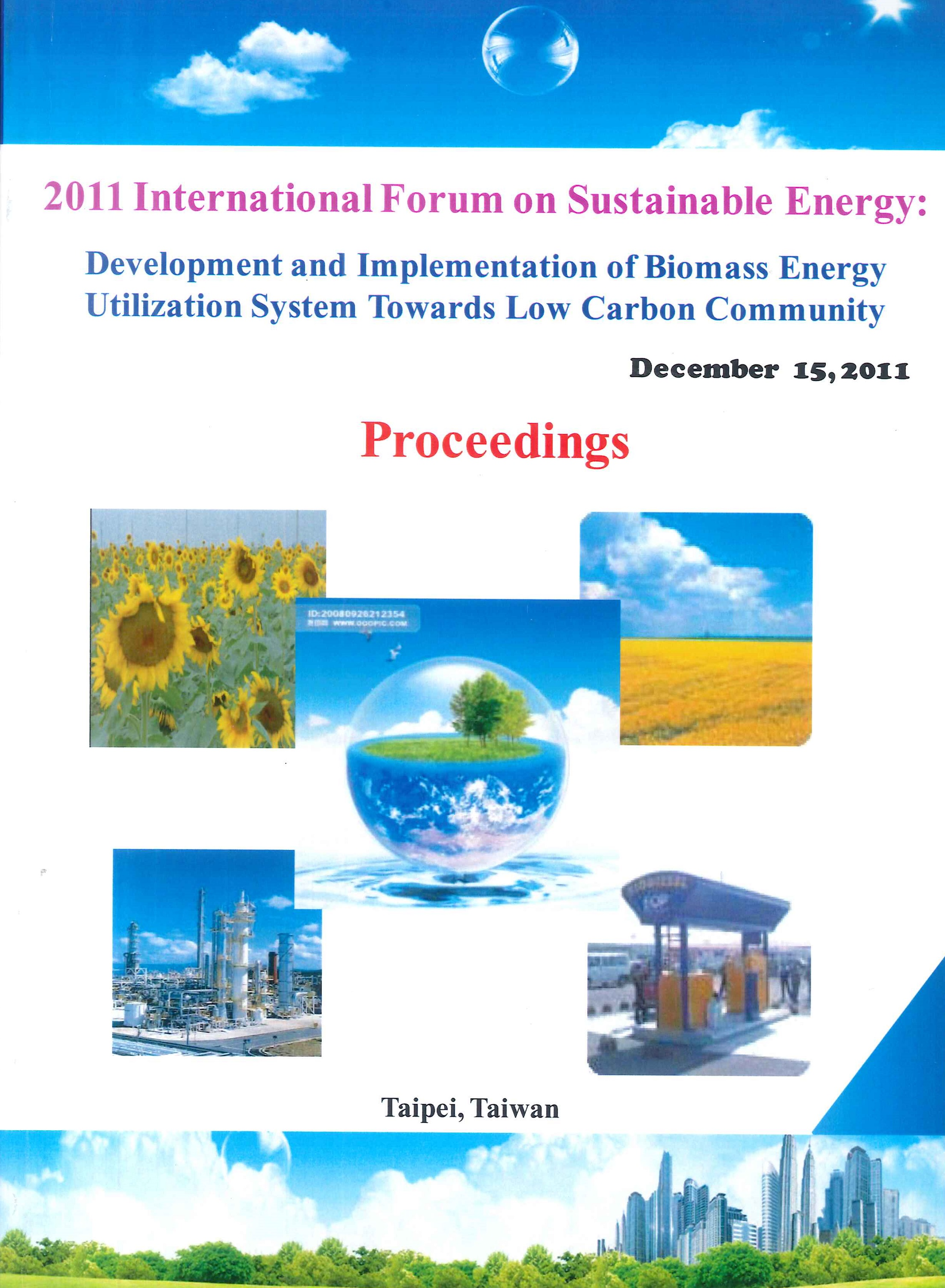 2011 International forum on sustainable energy:development and implementation of biomass energy utilization system towards low carbon community:proceedings