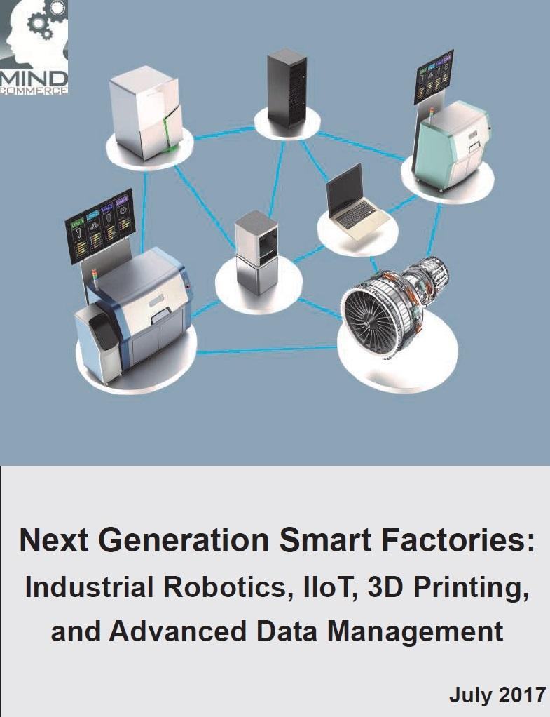 Next generation smart factories [e-book]:industrial robotics, IIoT, 3D printing, and advanced data management