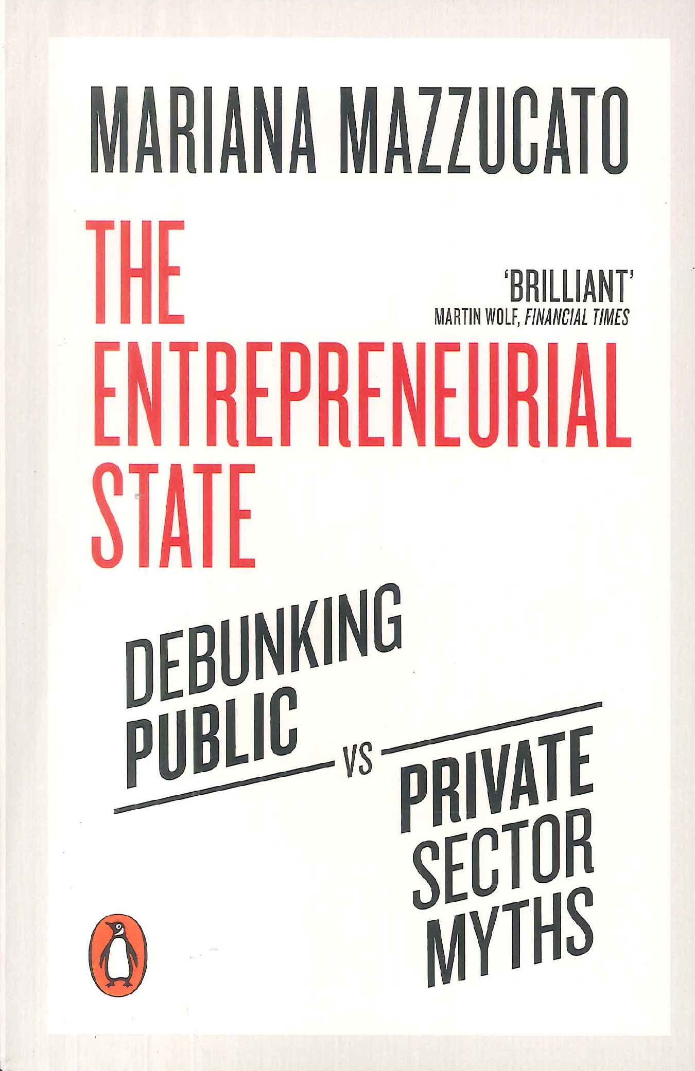The entrepreneurial state:debunking public vs private sector myths
