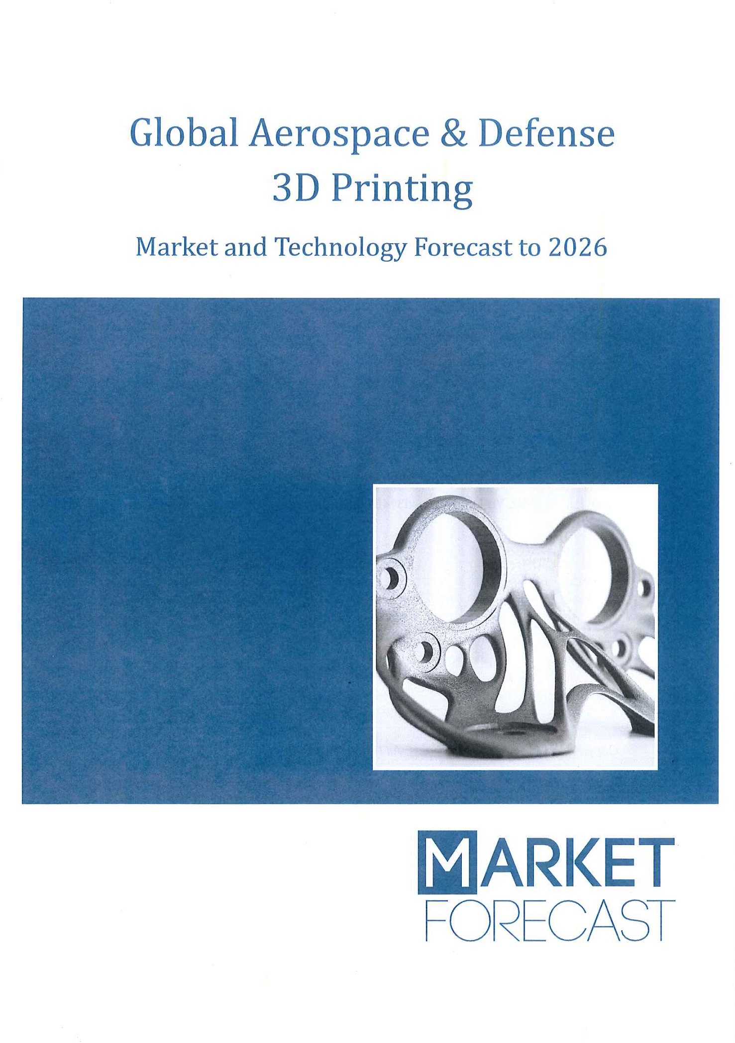 Global aerospace & defense 3D printing [e-book]:market and technology forecast to 2026