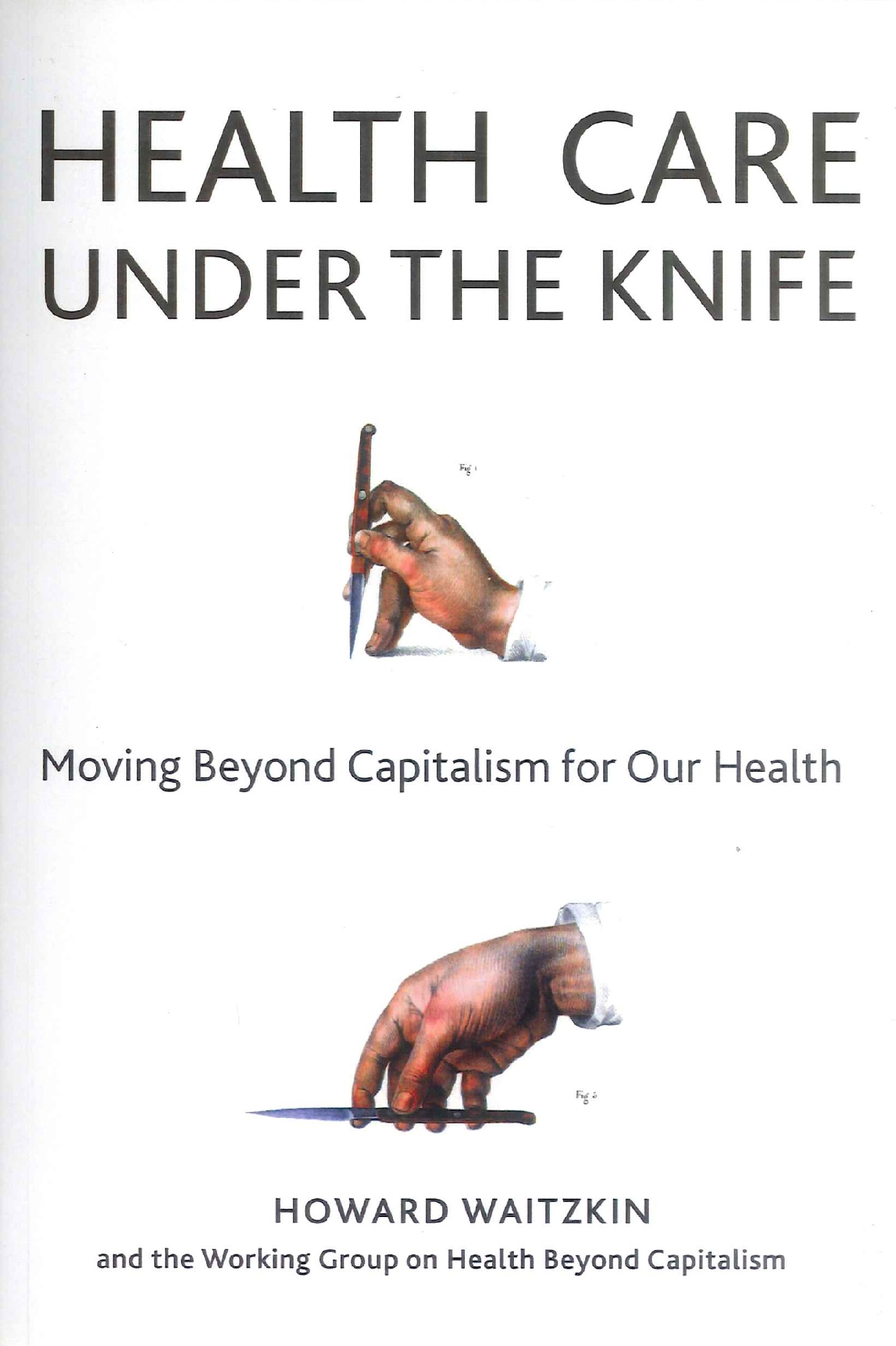 Health care under the knife:moving beyond capitalism for our health