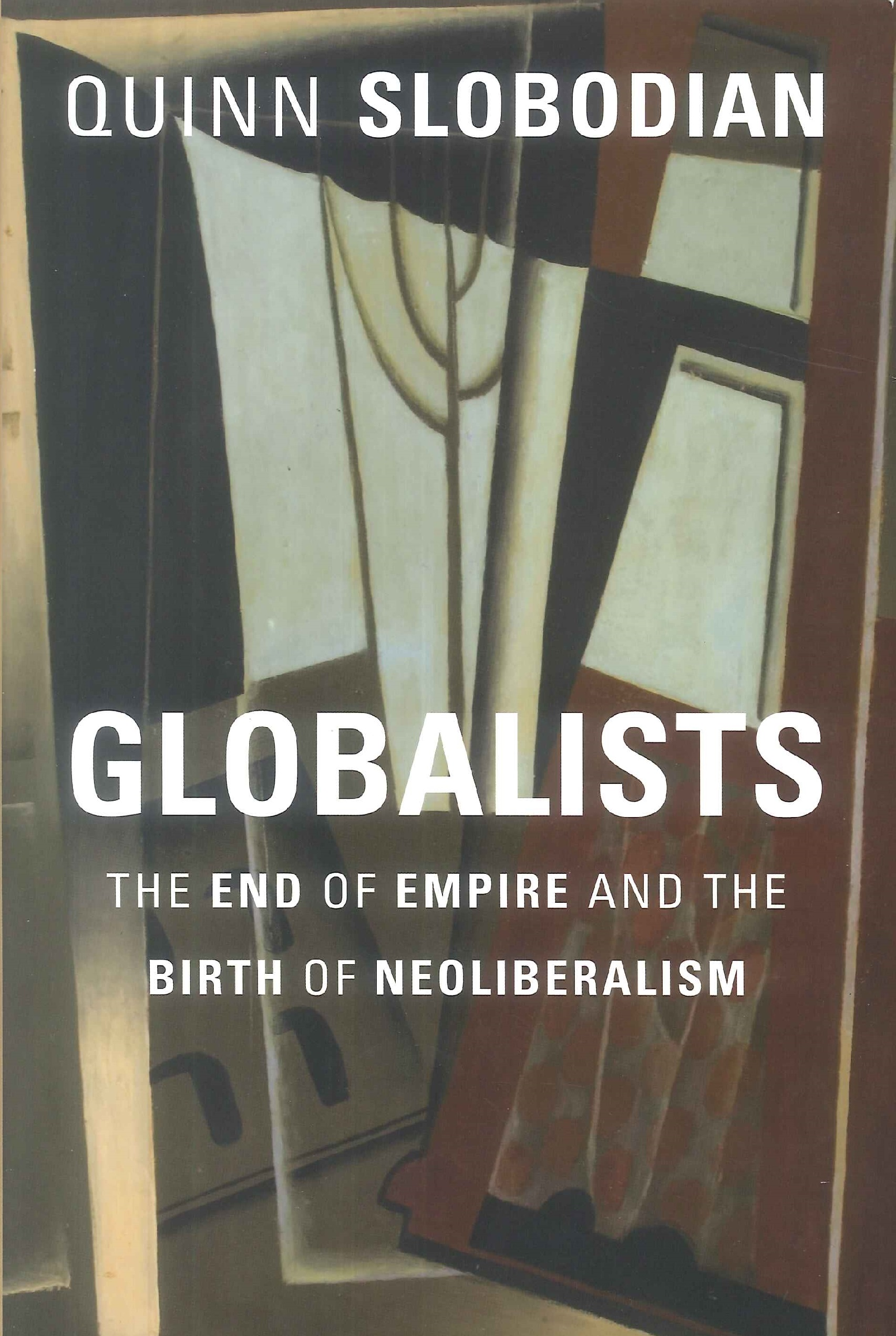 Globalists:the end of empire and the birth of neoliberalism