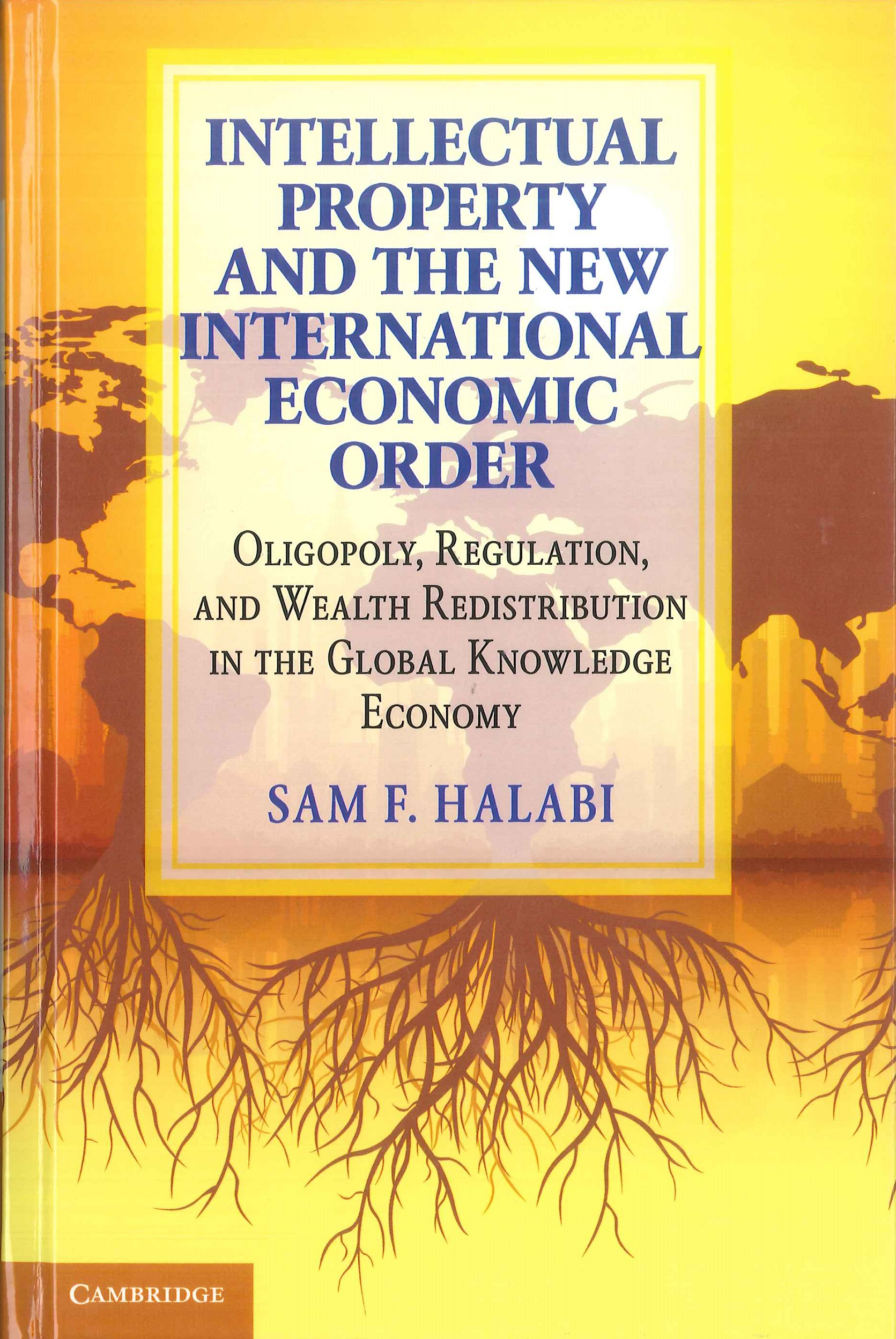 Intellectual property and the new international economic order:oligopoly, regulation, and wealth redistribution in the global knowledge economy