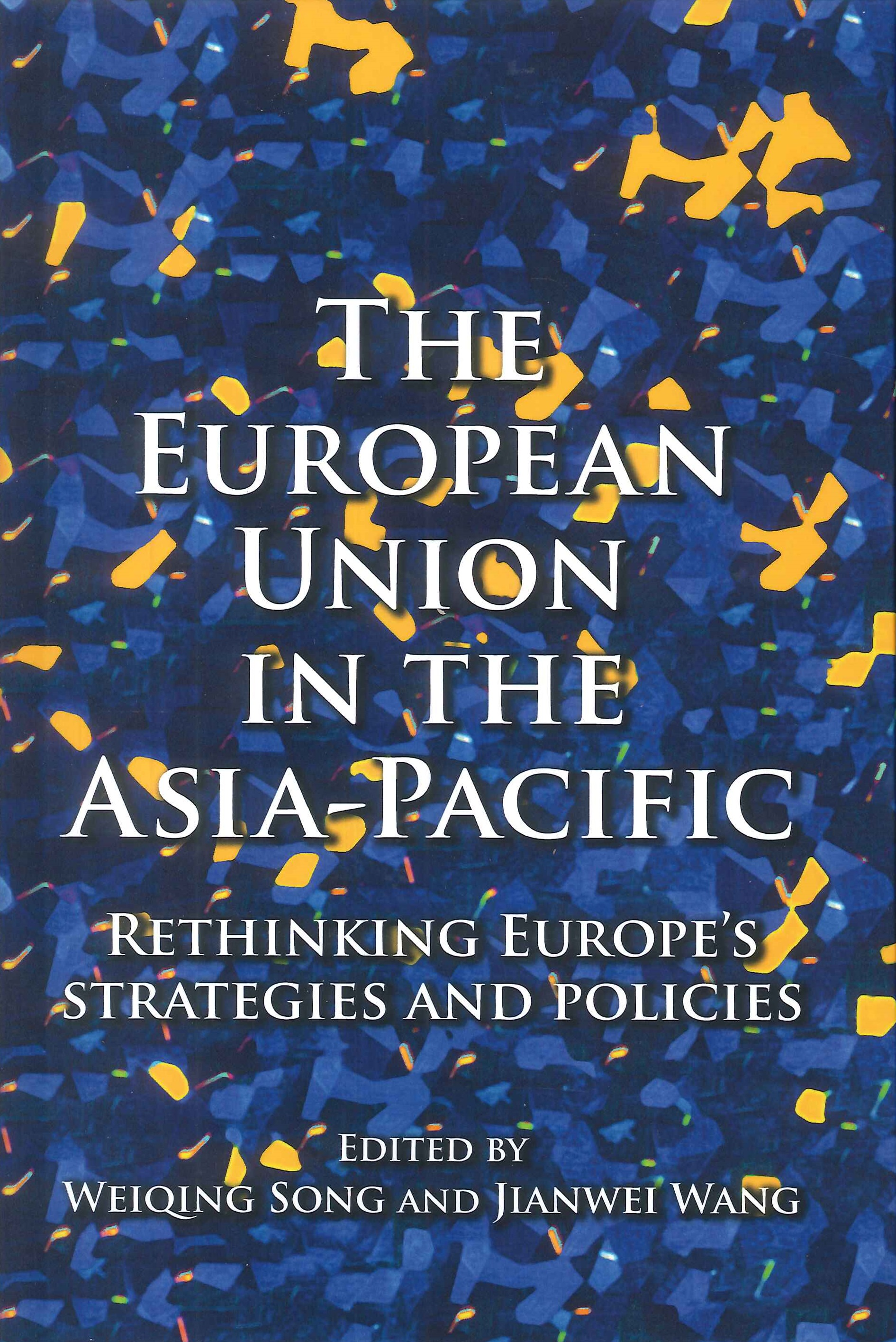 The European Union in the Asia-Pacific:rethinking Europe's strategies and policies