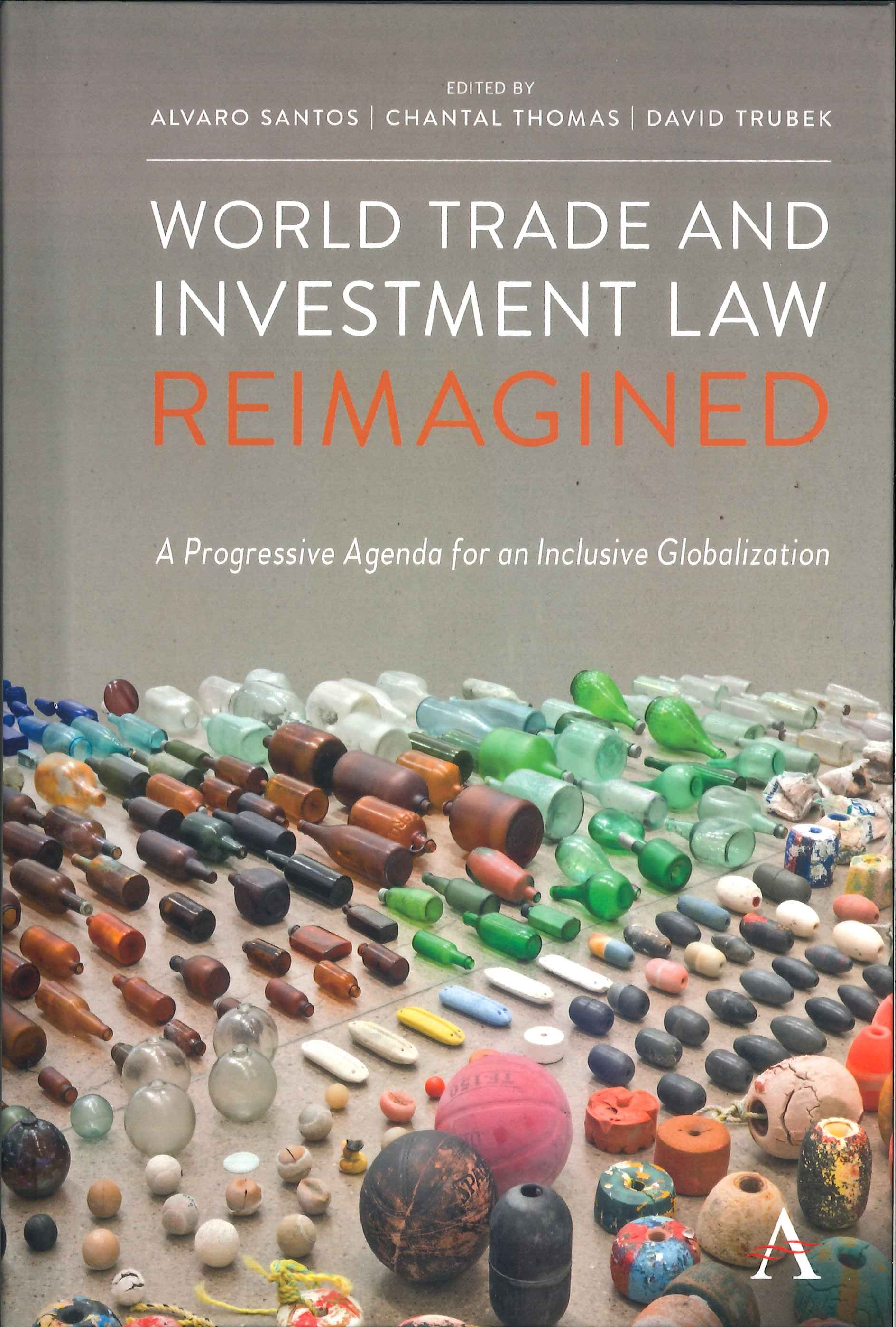World trade and investment law reimagined:a progressive agenda for an inclusive globalization