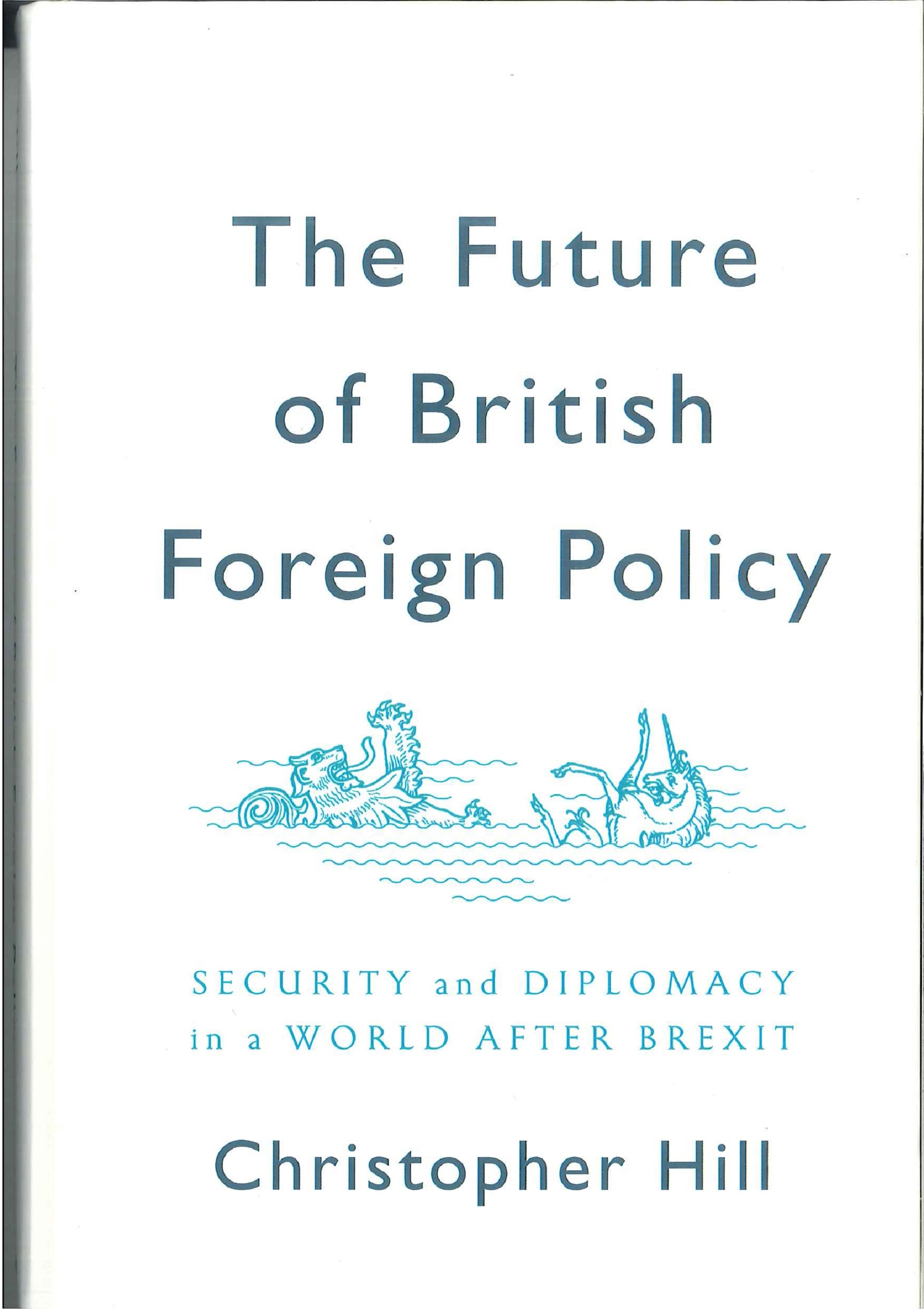 The future of British foreign policy:security and diplomacy in a world after brexit