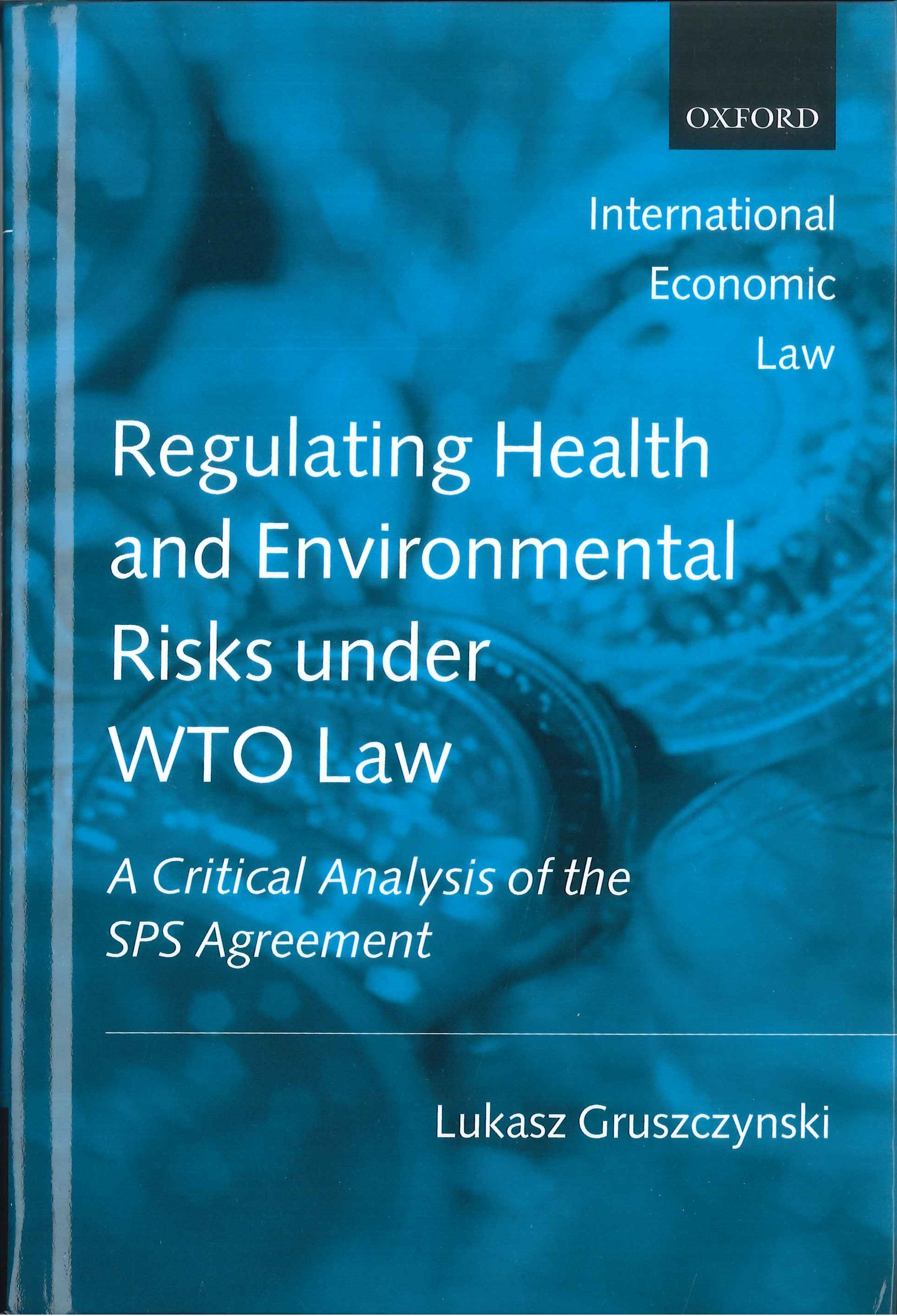 Regulating health and environmental risks under WTO law:a critical analysis of the SPS agreement