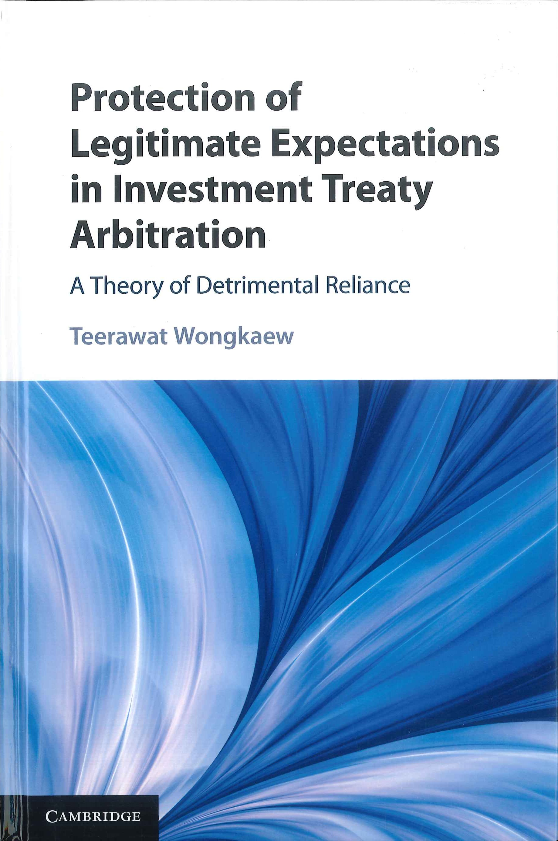 Protection of legitimate expectations in investment treaty arbitration:a theory of detrimental reliance