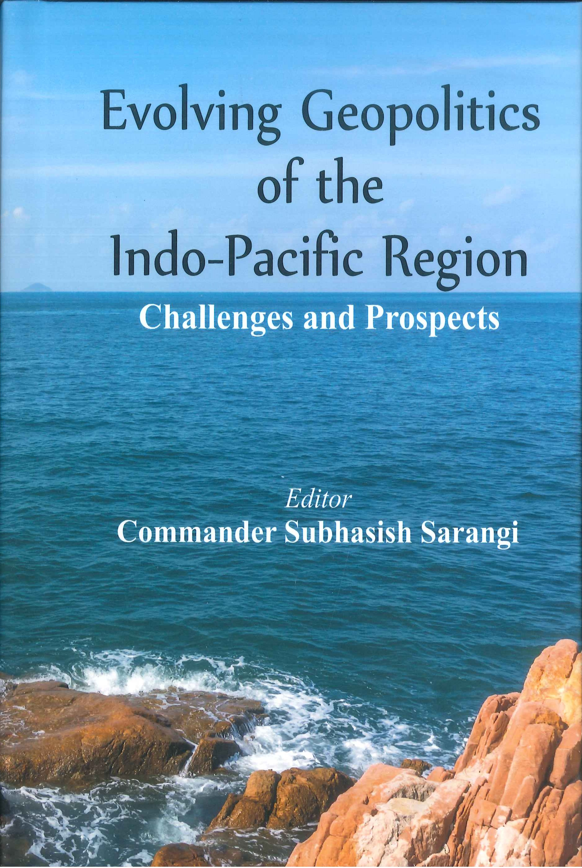 Evolving geopolitics of the Indo-Pacific region:challenges and prospects