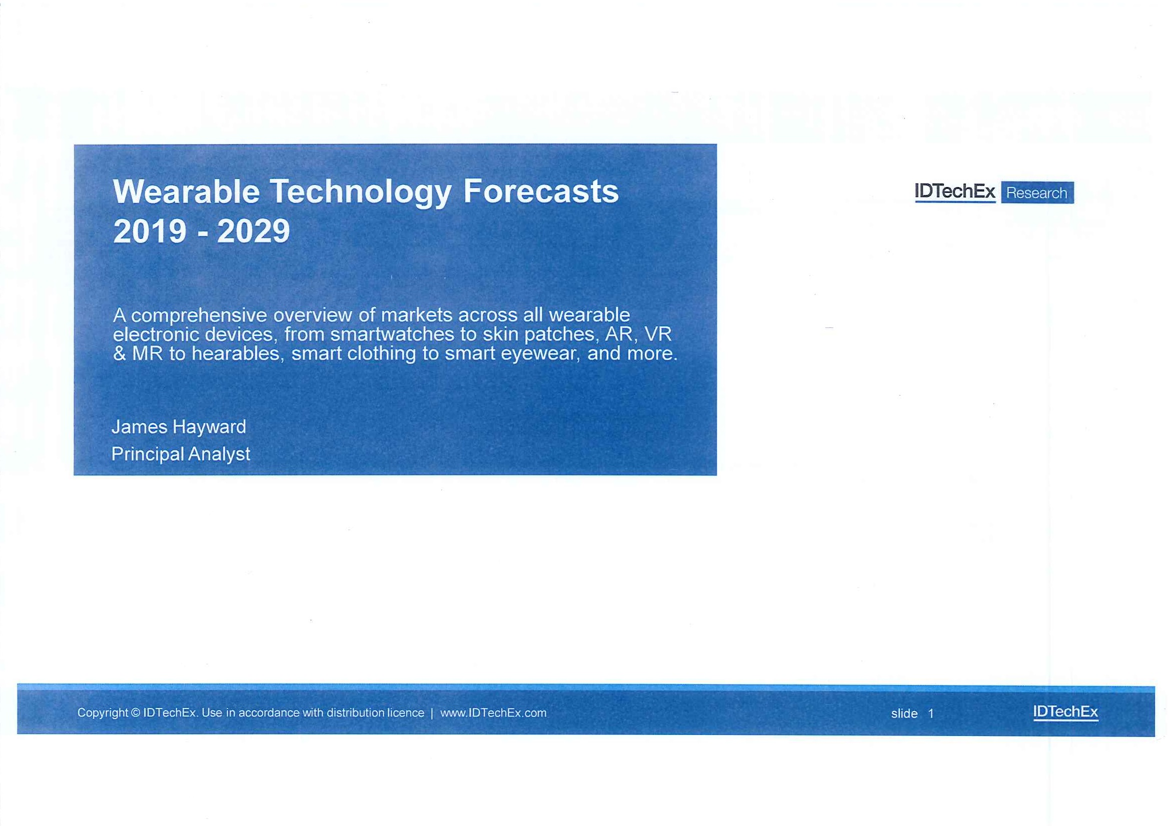 Wearable technology forecasts 2019-2029 [e-book]:a comprehensive overview of markets across all wearable electronic devices, from smartwatches to skin patches, AR, VR & MR to hearables, smart clothing to smart eyewear, and more