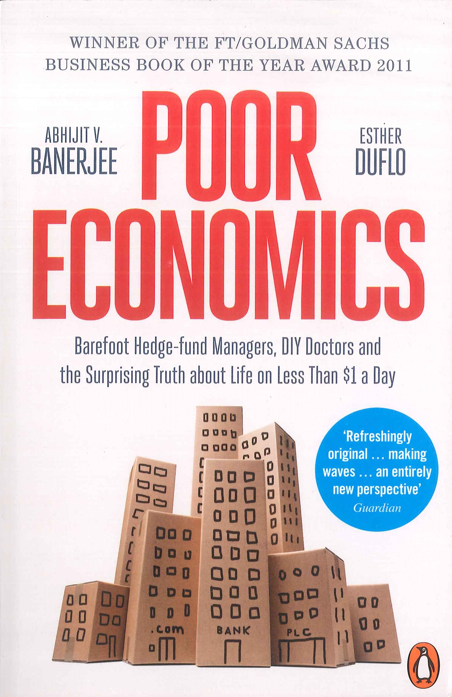 Poor economics:barefoot hedge-fund managers, DIY doctors and the surprising truth about life on less than $1 a day