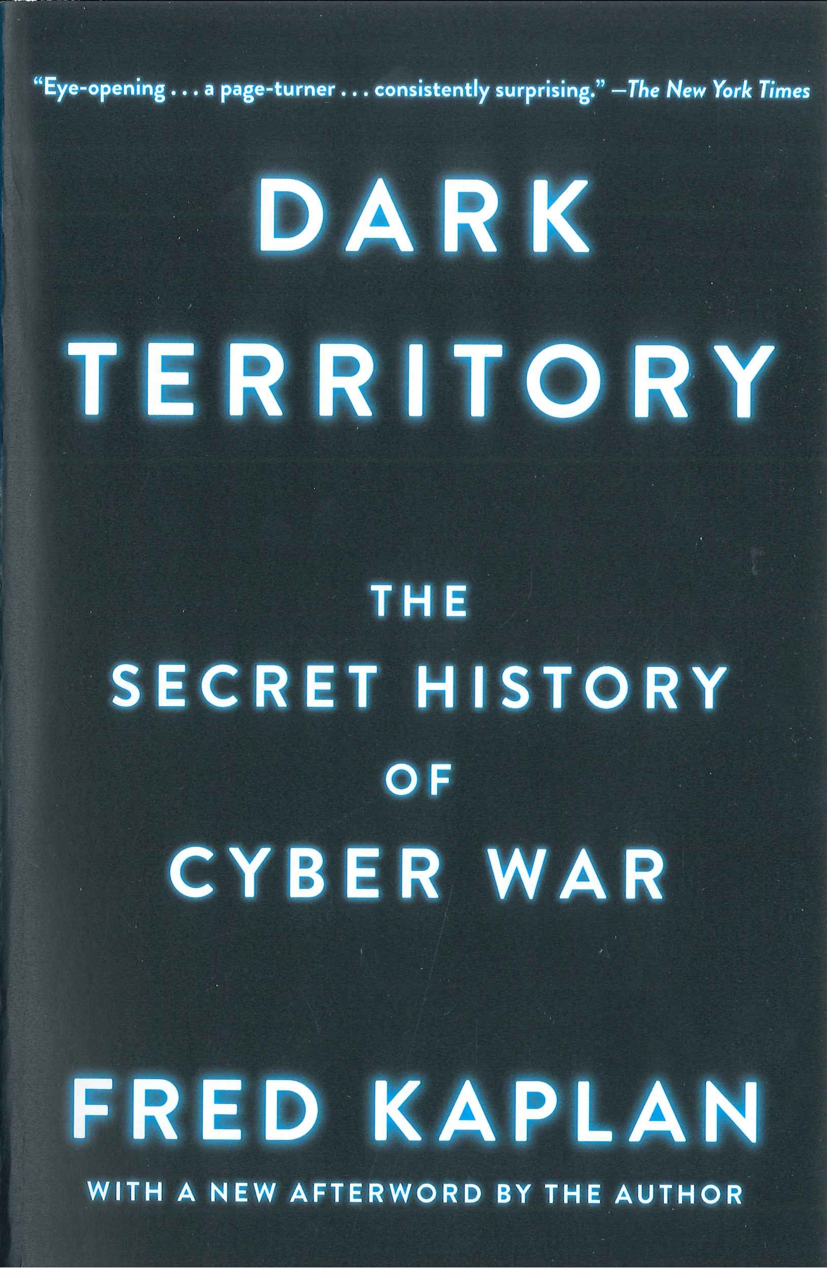 Dark territory:the secret history of cyber war