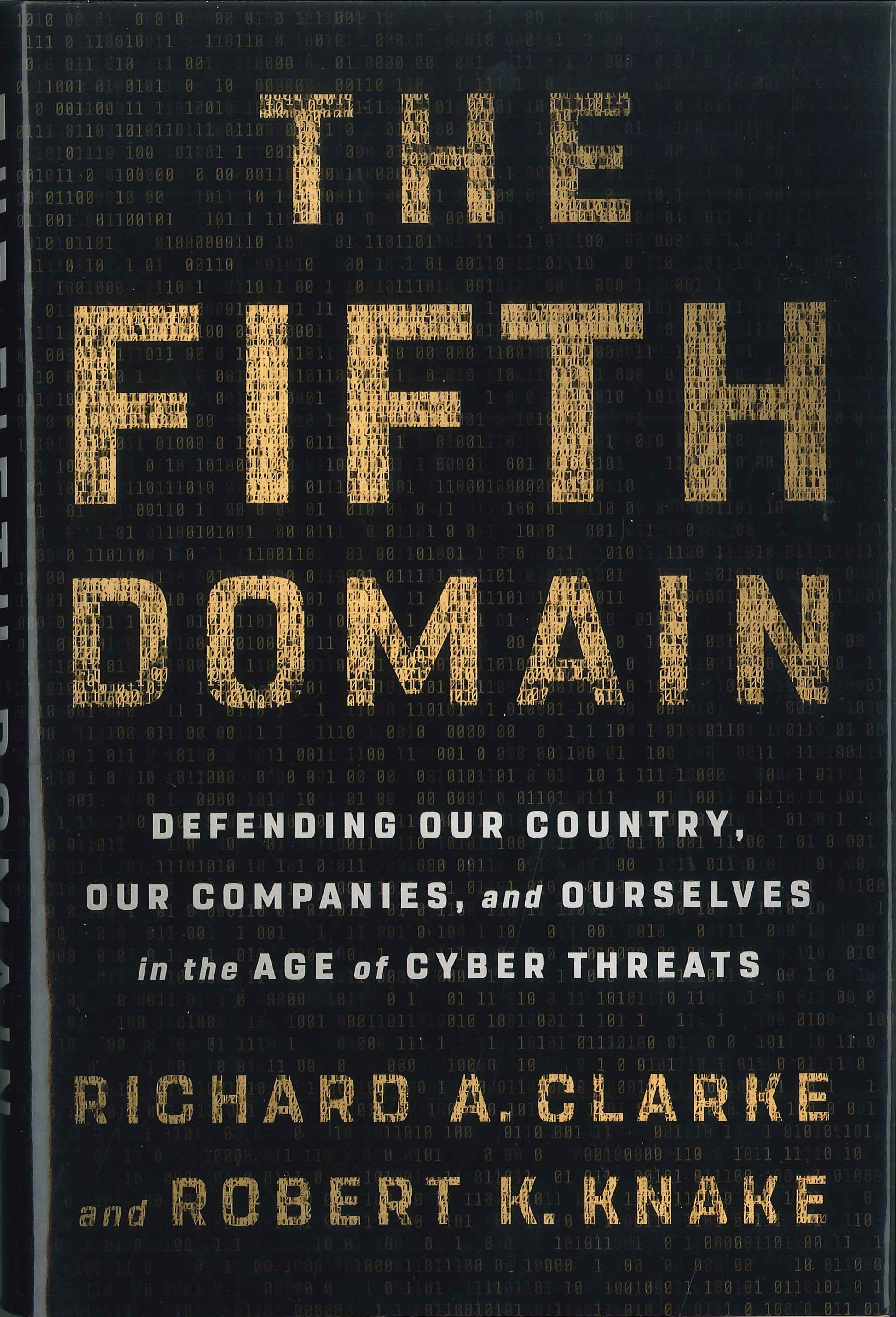 The fifth domain:defending our country, our companies, and ourselves in the age of cyber threats