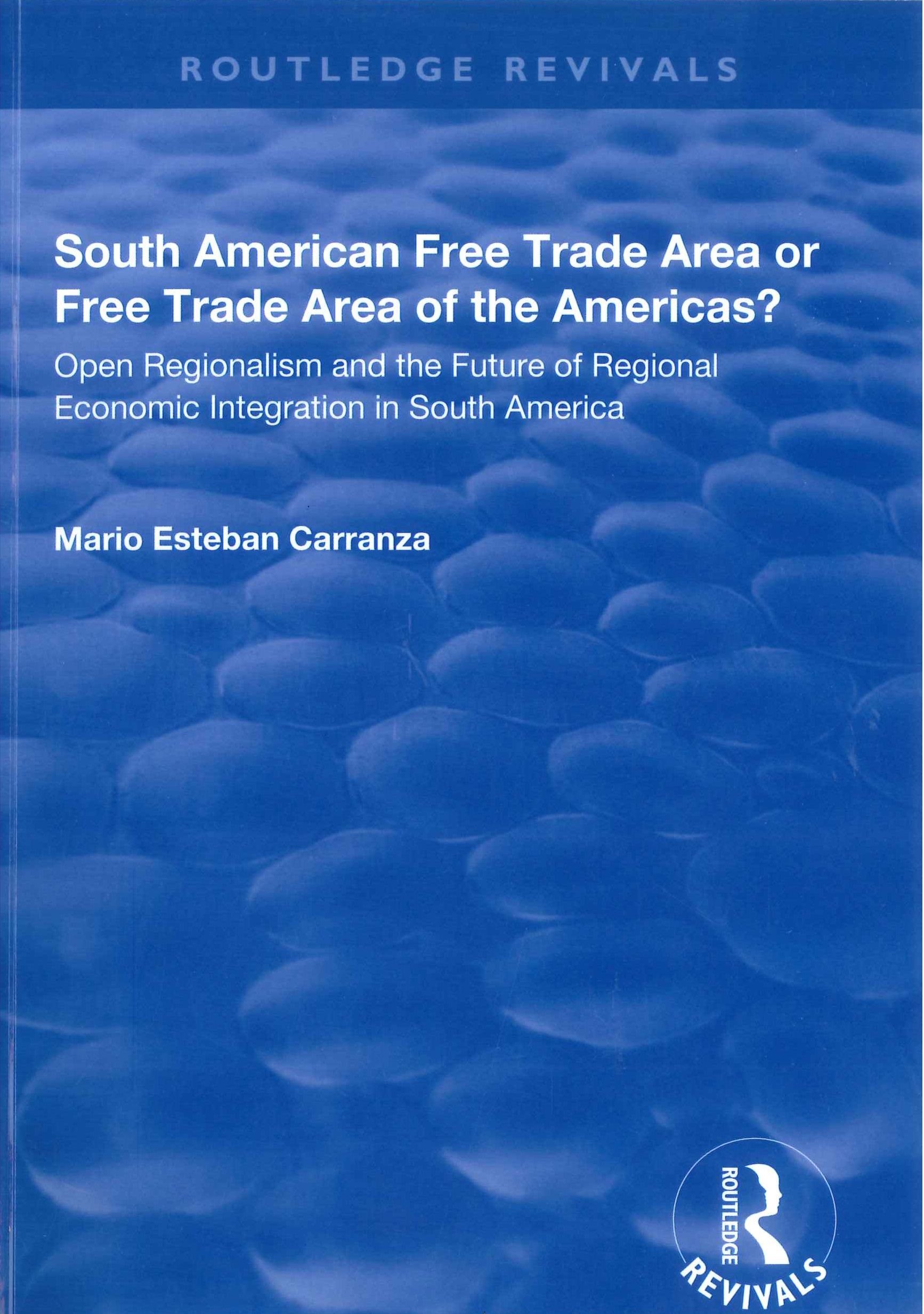 South American free trade area or free trade area of the Americas?:open regionalism and the future of regional economic integration in South America